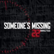 Someone's Missing – 22 Minutes